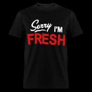T-Shirts ~ Men's T-Shirt ~ Sorry I'm Fresh