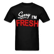 T-Shirts ~ Men's T-Shirt ~ Sorry I'm Fresh
