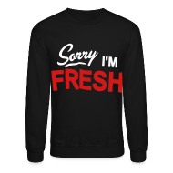 Long Sleeve Shirts ~ Men's Crewneck Sweatshirt ~ Sorry I'm Fresh