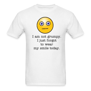 I am not grumpy. I just forgot to wear my smile today. - Men's T-Shirt