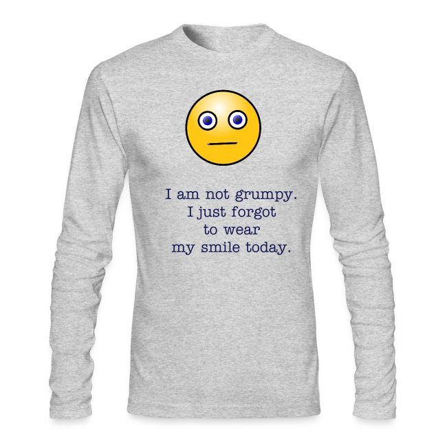 167e13575ad2e Lets t-shirt & more | I am not grumpy. I just forgot to wear my ...