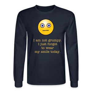 I am not grumpy. I just forgot to wear my smile today. - Men's Long Sleeve T-Shirt