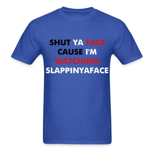 Shut Ya Face - Men's T-Shirt