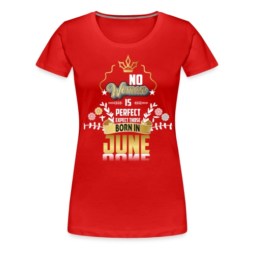 Age, Birth, Birthday, Born, Except, Girl, June, Lady, Perfect, Perfection, Woman, Women, Year,Astrology,Born In June,No Woman Is Perfect Born In June - Women's Premium T-Shirt