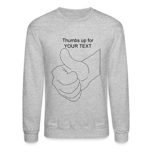thumbs up for TYPE YOUR TEXT - Crewneck Sweatshirt