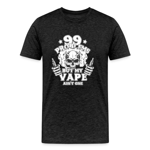 Vape 99 Problems - Men's Premium T-Shirt