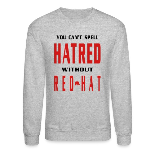 You Cant Spell Hatred Without Red Hat Crewneck Sweatshirt - Crewneck Sweatshirt