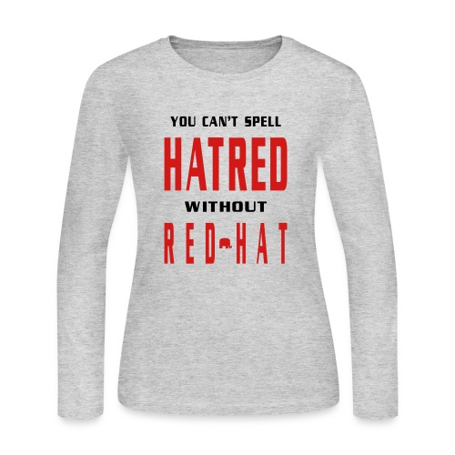 You Cant Spell Hatred Without Red Hat Womens Long Sleeve Tee - Women's Long Sleeve Jersey T-Shirt