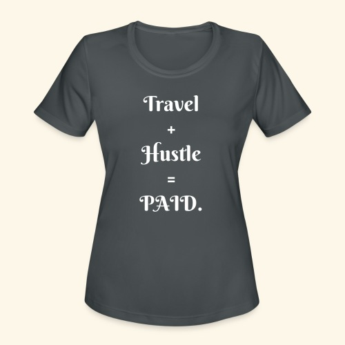 Travel  +  Hustle  =  PAID. - Women's Moisture Wicking Performance T-Shirt
