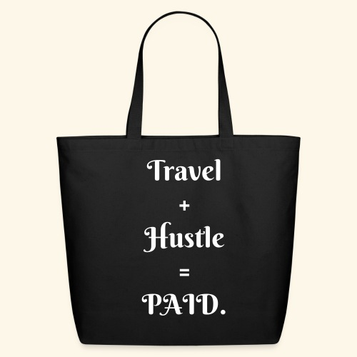 Travel  +  Hustle  =  PAID. - Eco-Friendly Cotton Tote