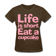 T-Shirts ~ Women's T-Shirt ~ Life is Short...Eat a Cupcake Women's Tee - Pink