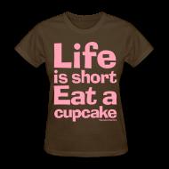Women's T-Shirts ~ Women's T-Shirt ~ Life is Short...Eat a Cupcake Women's Tee - Pink