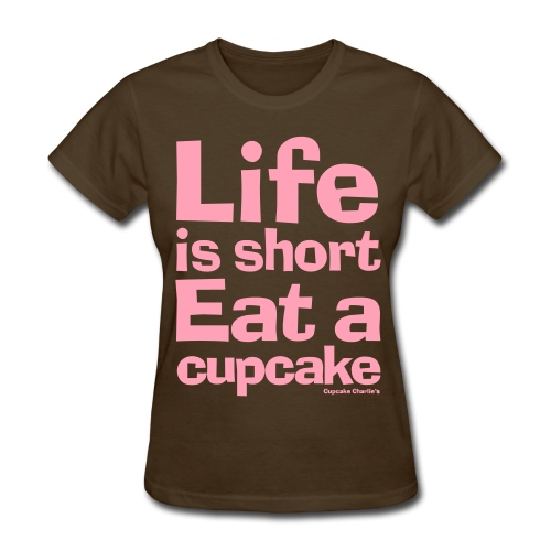 Life is Short...Eat a Cupcake Women's Tee - Pink - Women's T-Shirt