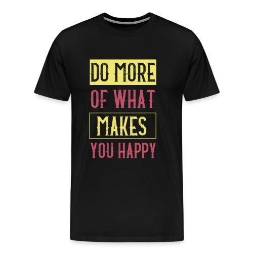 Do More of Makes You Happy - Men's Premium T-Shirt