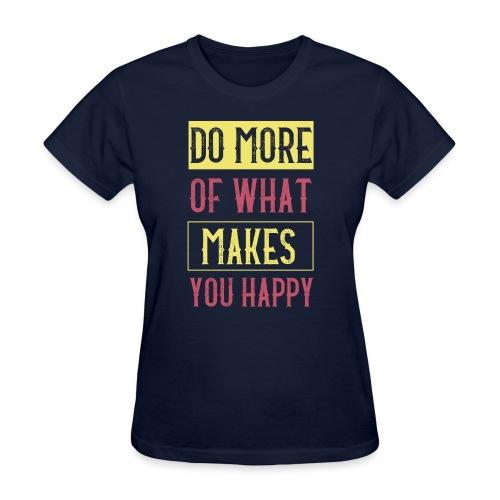 Do More of Makes You Happy - Women's T-Shirt