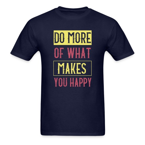 Do More of Makes You Happy - Men's T-Shirt