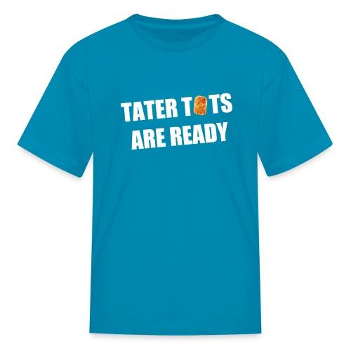 Kids Tater Tots Are Ready T-Shirt - Kids' T-Shirt