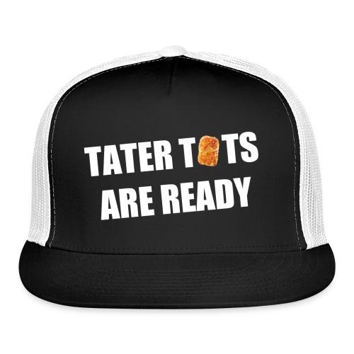 Tater Tots Are Ready Trucker Hat - Trucker Cap