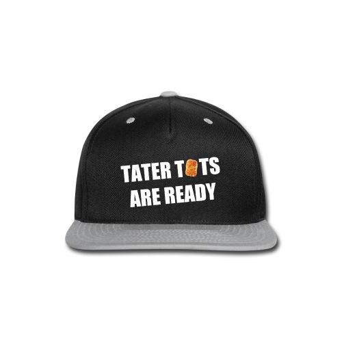 Tater Tots Are Ready Snap back Hat - Snap-back Baseball Cap