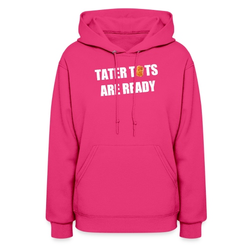 Women's Tater Tots Are Ready Hoodie - Women's Hoodie