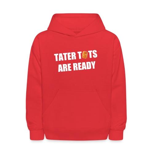 Kid's Tater Tots Are Ready Hoodie - Kids' Hoodie