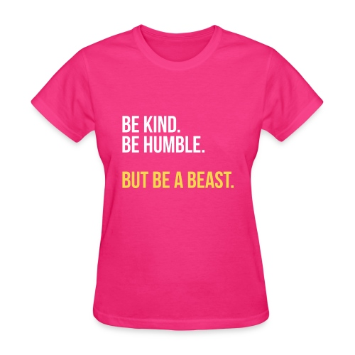 Be Kind. Be Humble. But Be a Beast - Women's T-Shirt