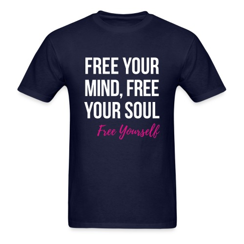 Free Your Mind, Free Your Soul, Free Yourself - Men's T-Shirt