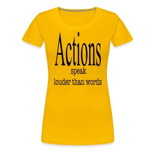 Actions Speak Louder Than Words - Women's Premium T-Shirt