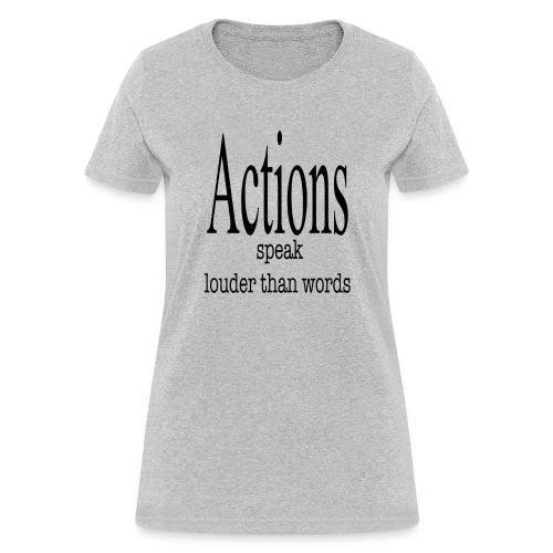 Actions Speak Louder Than Words - Women's T-Shirt