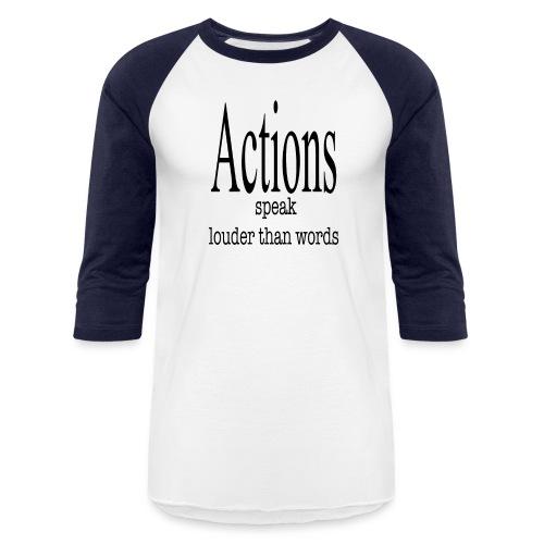 Actions Speak Louder Than Words - Baseball T-Shirt