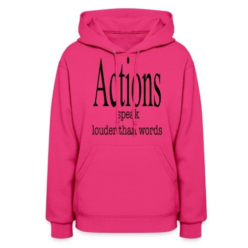 Actions Speak Louder Than Words - Women's Hoodie
