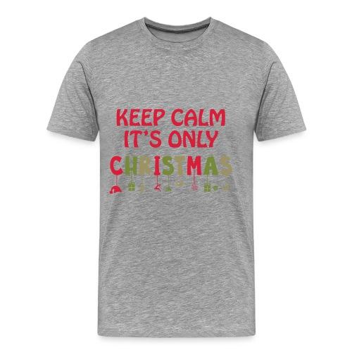 Keep Calm It's Only Christmas - Men's Premium T-Shirt