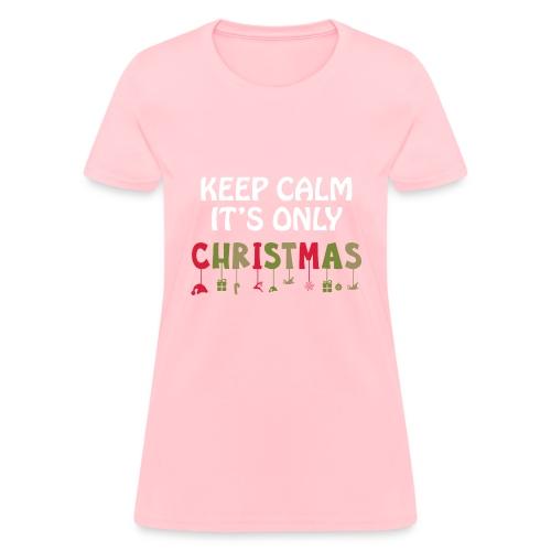 Keep Calm It's Only Christmas - Women's T-Shirt