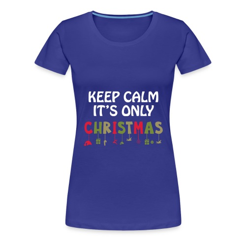 Keep Calm It's Only Christmas - Women's Premium T-Shirt