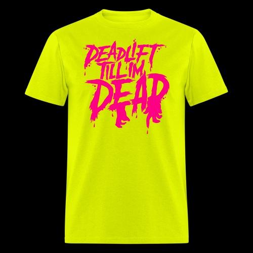 Neon Acid DEADLIFT TILL IM DEAD - Men's T-Shirt