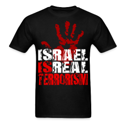 Israel is real terrorism Anti-war - Peace - Palestine - Tibet - Anti-zionist - Anti-israel - Anti-militarism - Non-violence - Pacifism - Anti-imperialism - Anarchists Against
