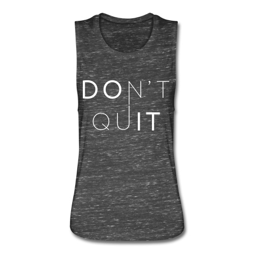 Don't Quit (heathered gray) - Women's Flowy Muscle Tank by Bella