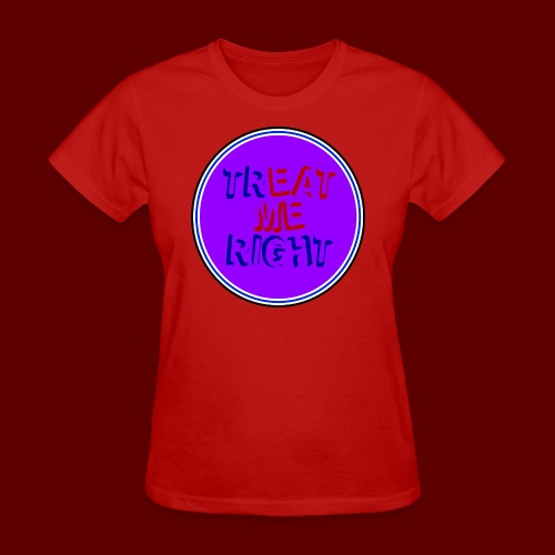 Women's T-Shirt - treat me right,innuendo,humor,funny,eat me,chick