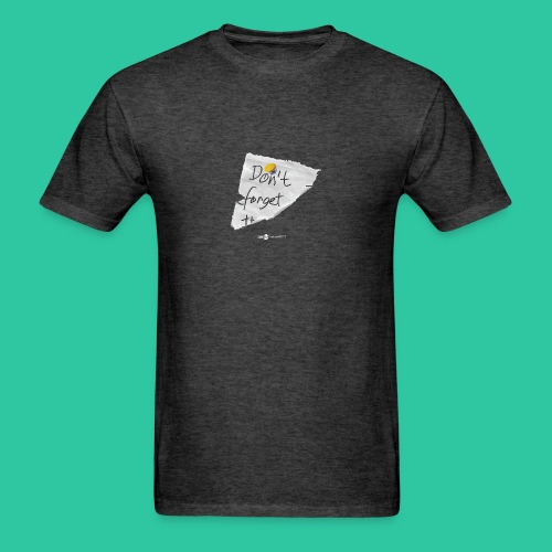 Don't Forget The - Men's T-Shirt