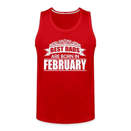 the best dads are born in february - Men's Premium Tank