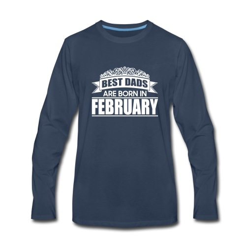 the best dads are born in february - Men's Premium Long Sleeve T-Shirt
