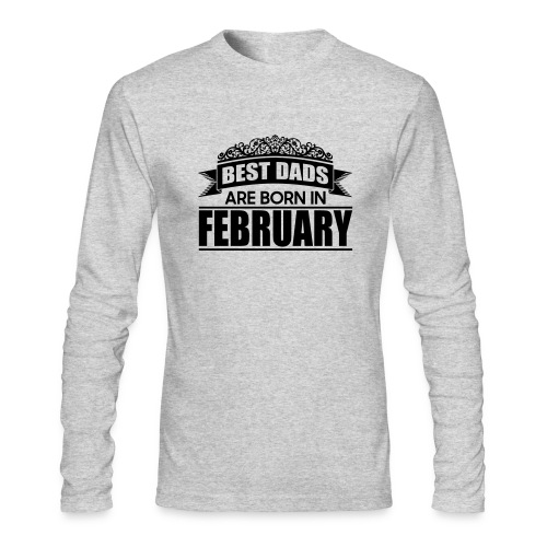 the best dads are born in february - Men's Long Sleeve T-Shirt by Next Level