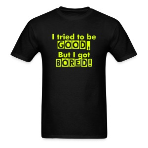 GOOD, BORED.. - Men's T-Shirt
