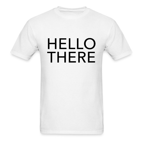 HELLO THERE T-SHIRT - Men's T-Shirt