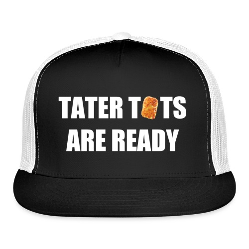 Tater Tots Are Ready Trucker Hat - Trucker Cap