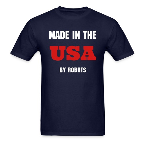 MADE IN THE USA (BY ROBOTS) - Men's T-Shirt