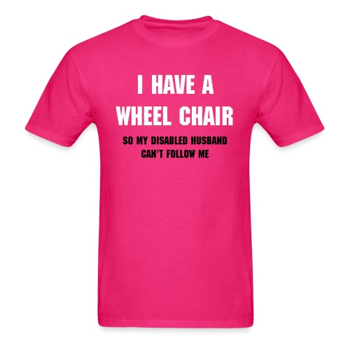 I HAVE A WHEELCHAIR - Men's T-Shirt