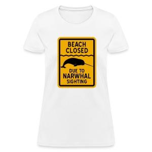 Beach Closed Narwhal Sighting - Women's T-Shirt