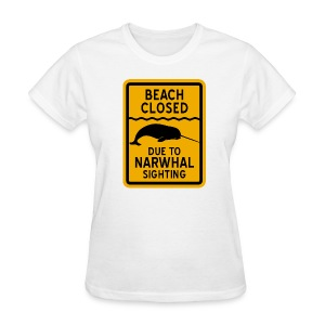 Beach Closed Narwhal Sighting - Women's T-Shirt
