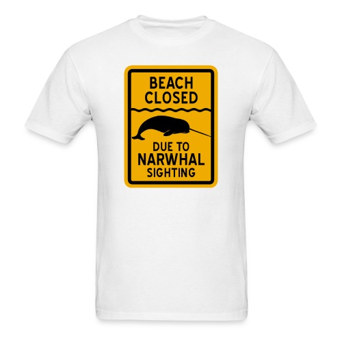 Beach Closed Narwhal Sighting - Men's T-Shirt